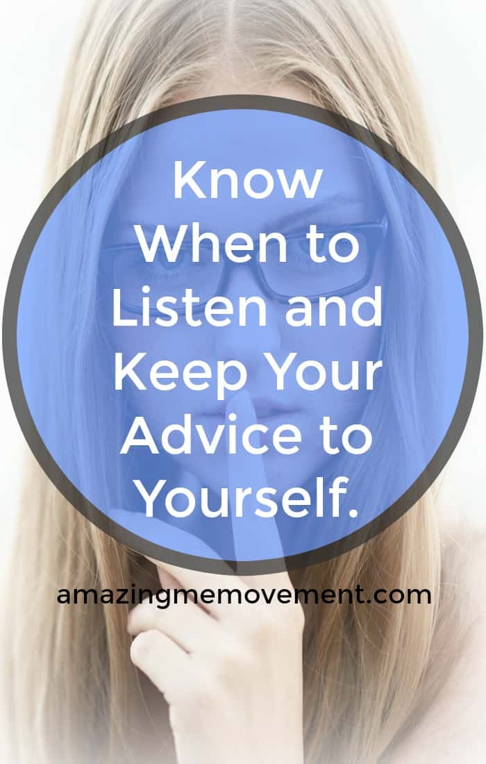 Know when to shut up and listen. Not everyone wants your advice. #activelistening #goodfriends #solve #problemsolving #forwomen #grief #helpingothers #howtolisten #howtobeafriend #attitude #lendanear