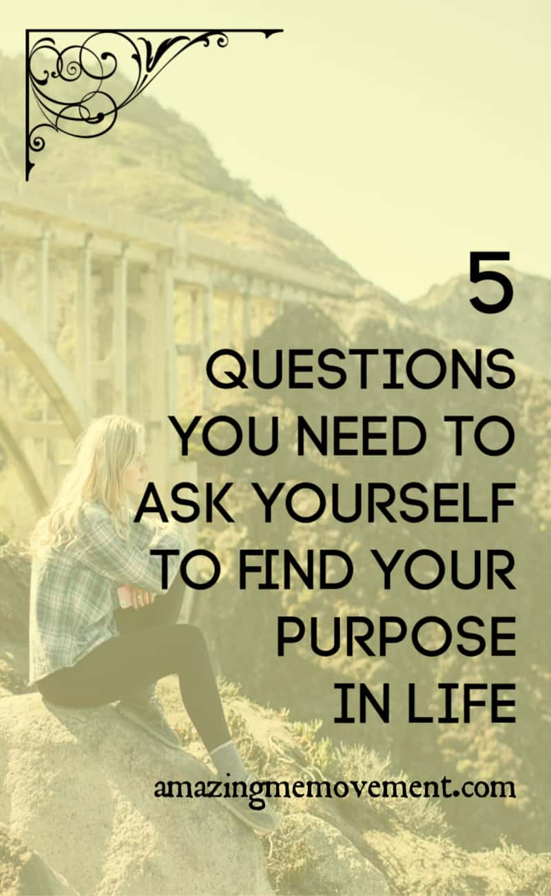 5 questions to ask to find your purpose in life