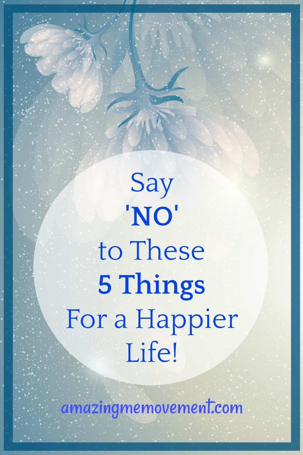 Say no to these 5 things for a happier life