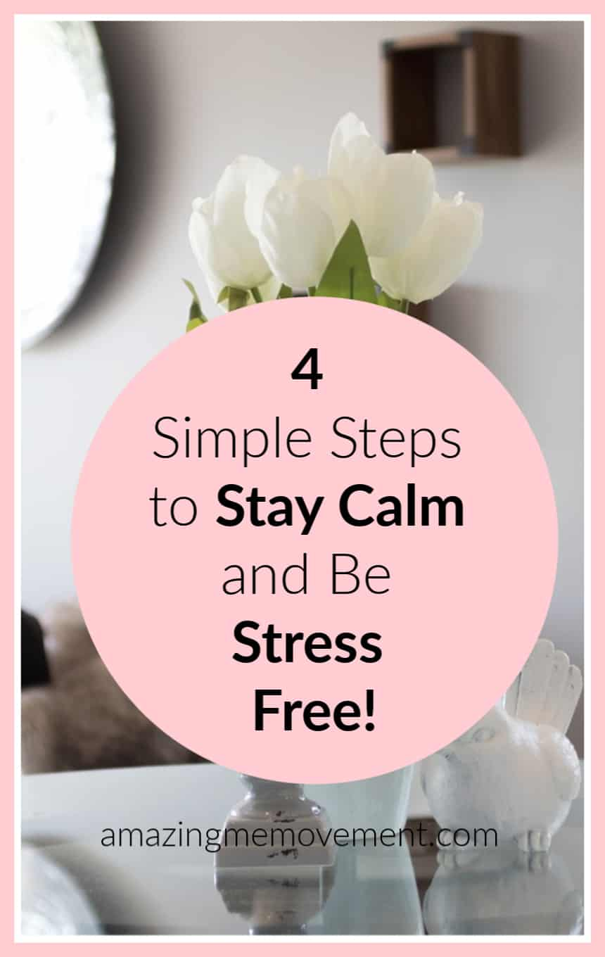 4 tips to stay calm and be stress free