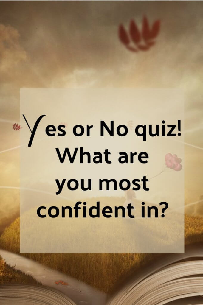 Take this yes or no quiz to see what you are most confident in