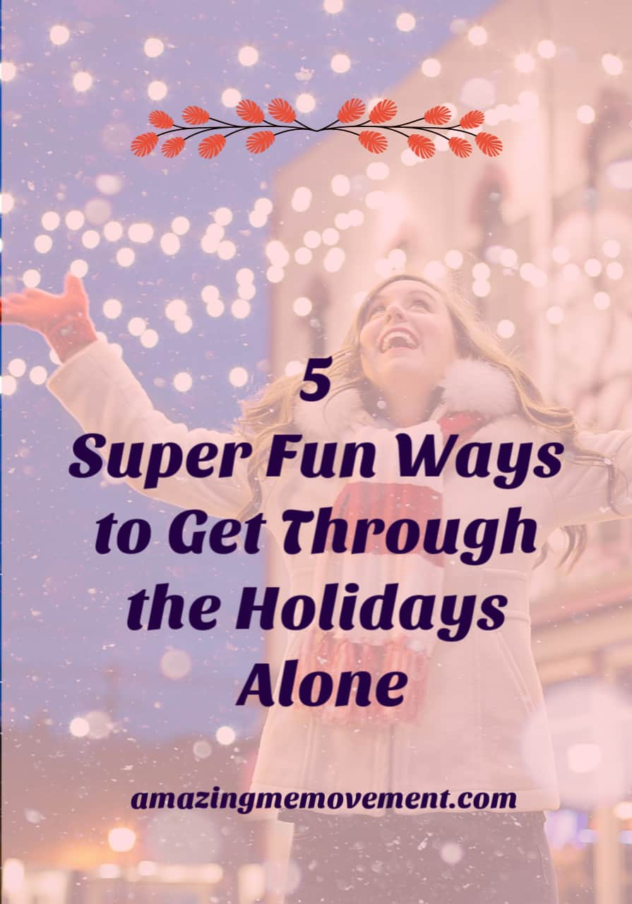 5 fun ways to get through the holidays alone