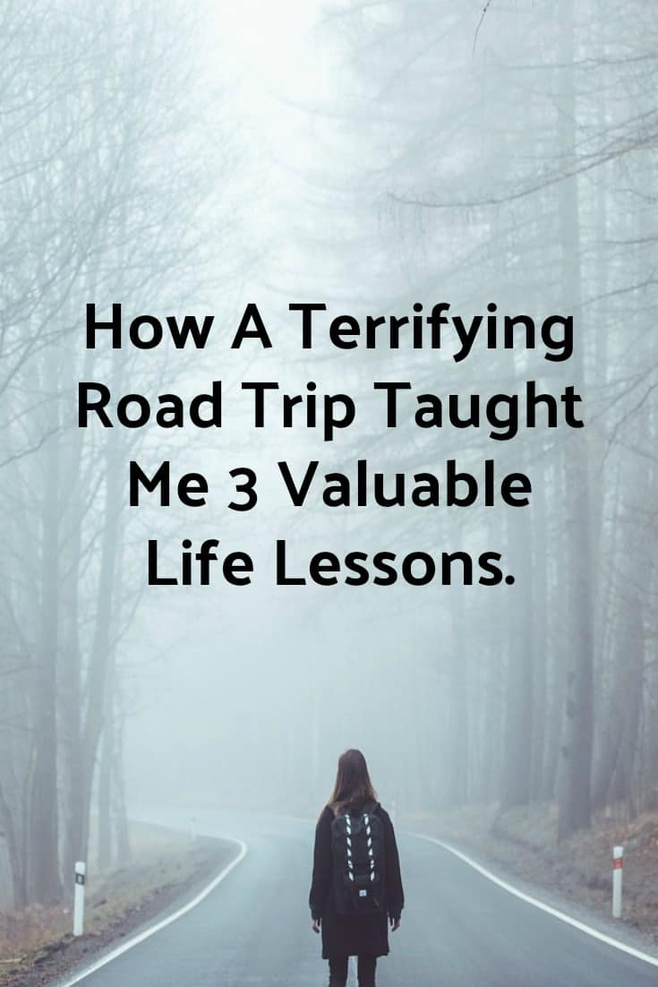A random road trip turned into a day of terror and crippling fear. Here are 3 life lessons I was able to take from this day that I will never forget.