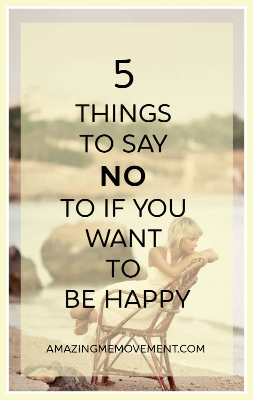 say no to these 5 things if you want a happier life