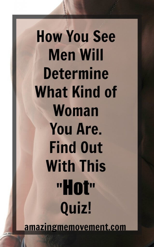 How you see men will determine what kind of woman you are