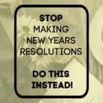stop making new years resolutions, here's why
