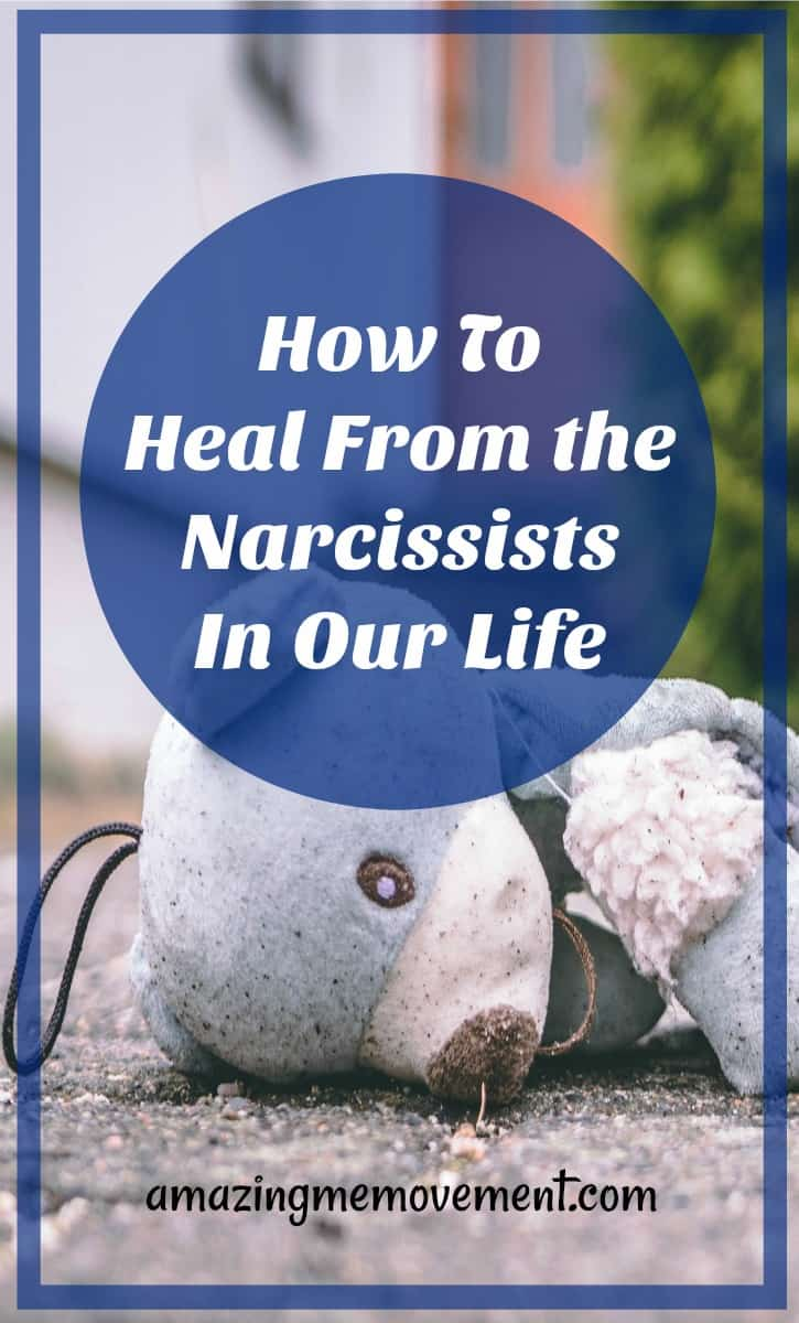 How to heal from the narcissists in our life
