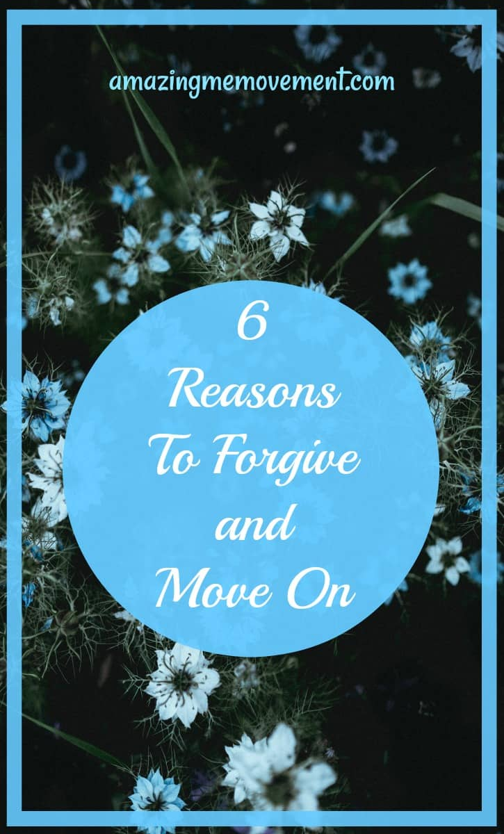 6 reasons to forgive and move on