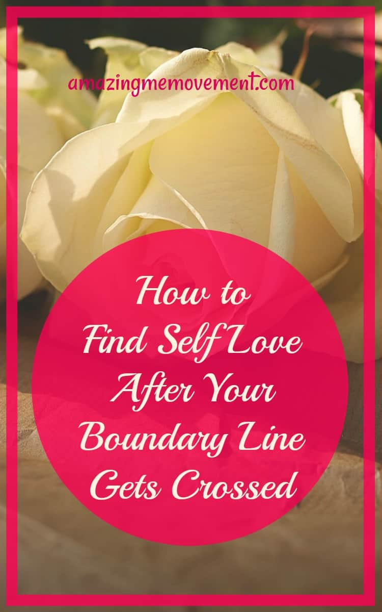 How to find self love after your boundary line gets crossed