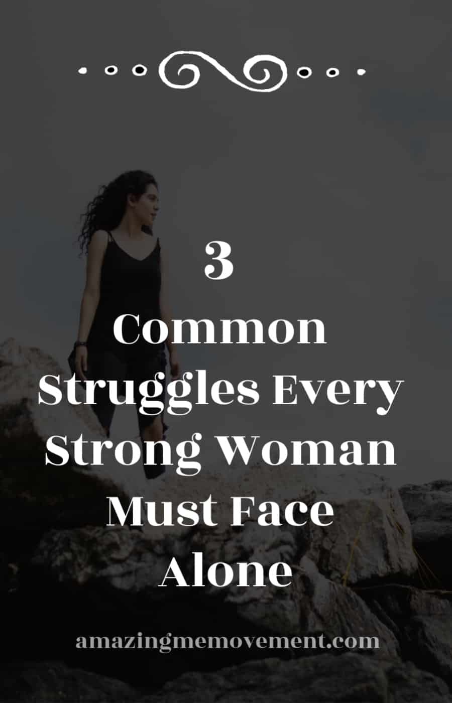 3 common struggles every strong woman must face alone