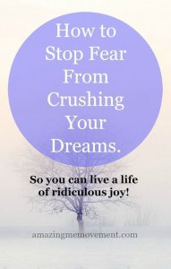 how to stop fear from crushing your dreams, believe in yourself, stop fear, chase your dreams, don't give up, you can do this