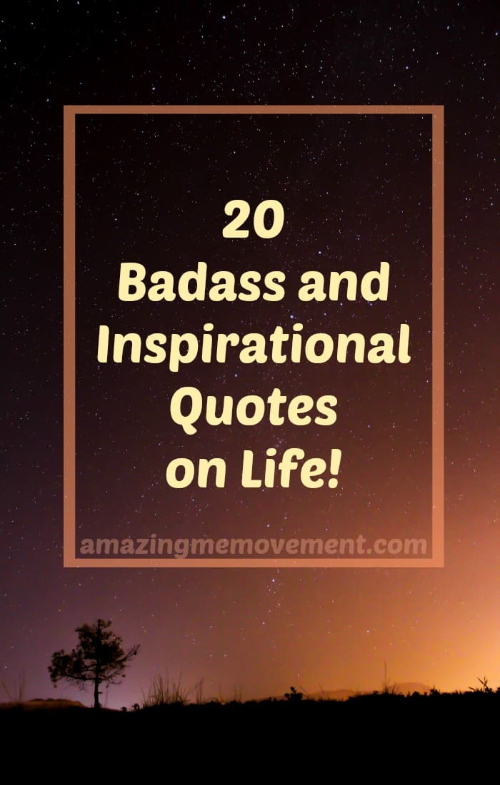 Here are 20 badass and inspirational quotes to help you deal with the shit that life sometimes throws at us. #inspirationalquotes #quotesonlife #badassquotes #forwomen #howtobehappy #lifechanging #howtochangeyourlife