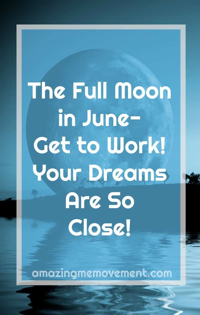 Are you ready for the intense energy of the full moon in June? Your dreams can come true, if you're willing to believe and put in some work. #fullmoonritual #meanings #manifestation #magick #2018 #rituals goalsetting #inspiration #succeed #lifelessons #motivation