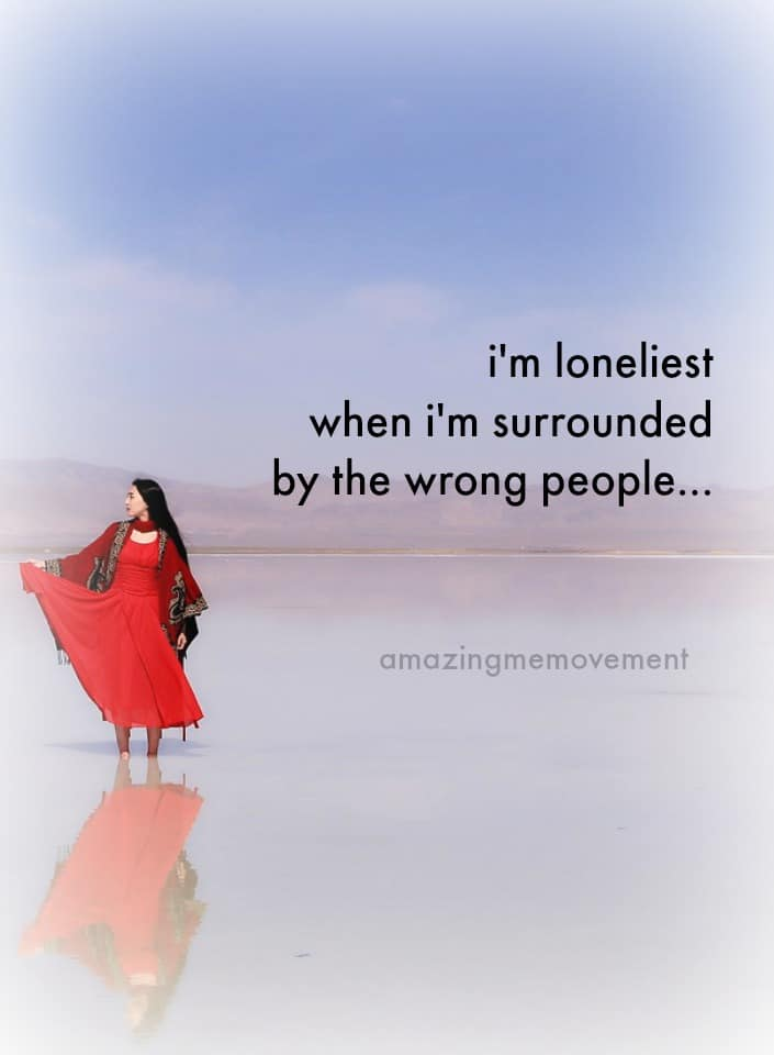 Being lonely is better than being with the wrong person
