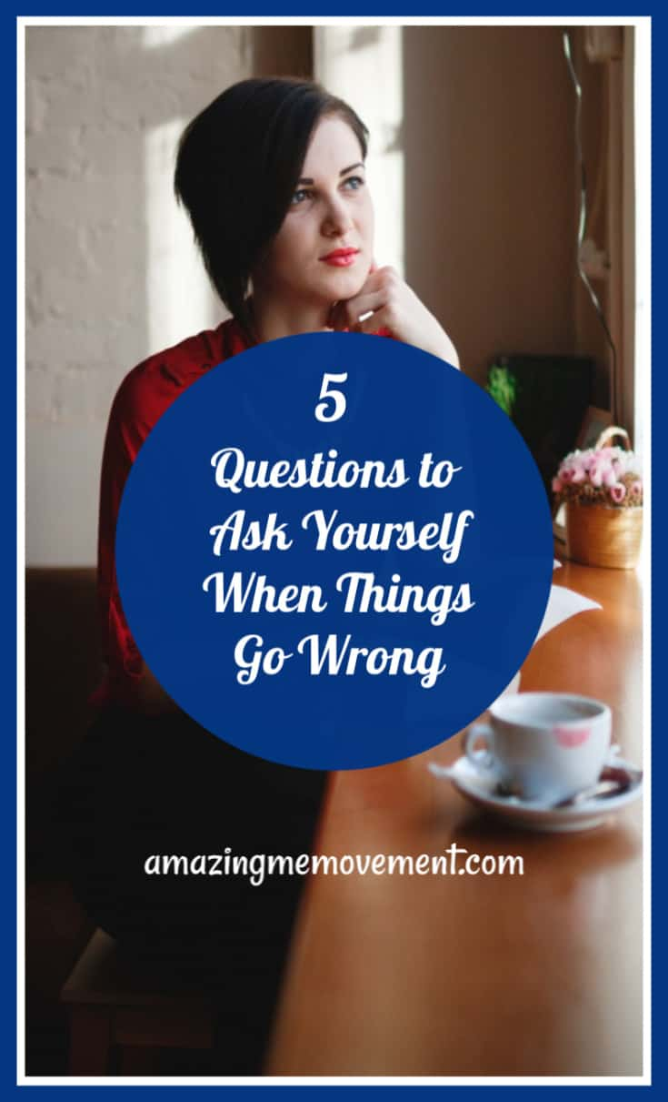 5 questions to ask yourself when things go wrong