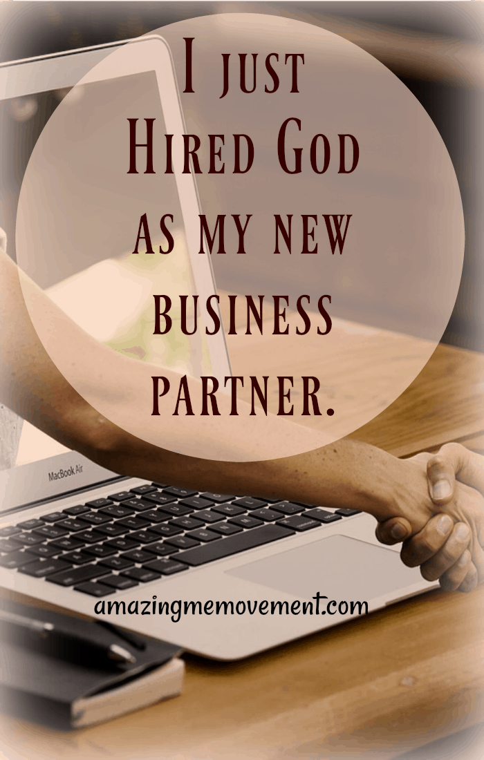 I hired God to be my business partner, I needed a new business partner so I hired God, I hired God today to work with me