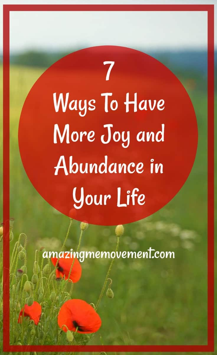 7 ways to have more joy and abundance in your everyday life