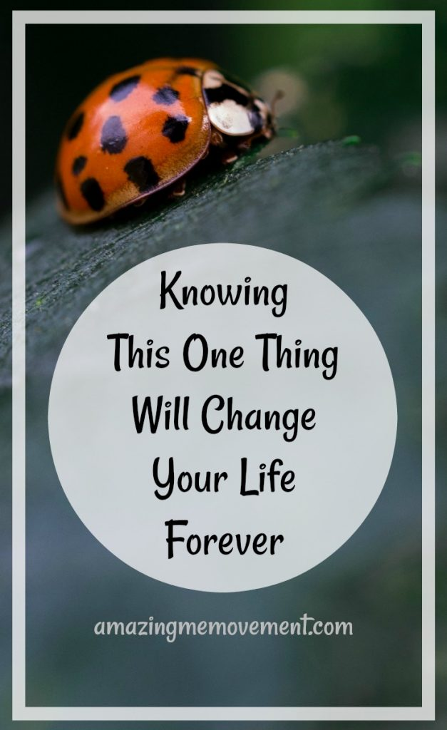 knowing this one thing will change your life forever