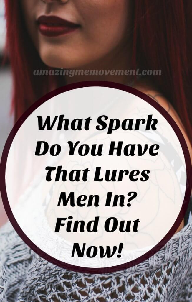 what single spark do you have that lures men in, take this fun quiz now, take this quiz to find out what your single spark is that lures men in