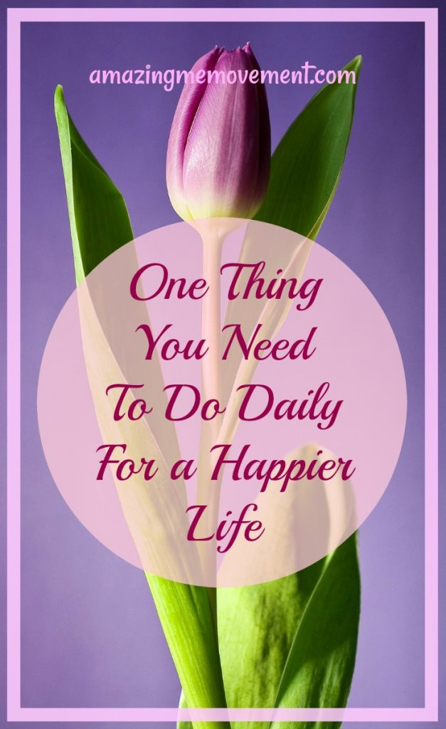 one thing you need to do daily for a happier life