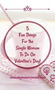 valentine's day ideas for the single women