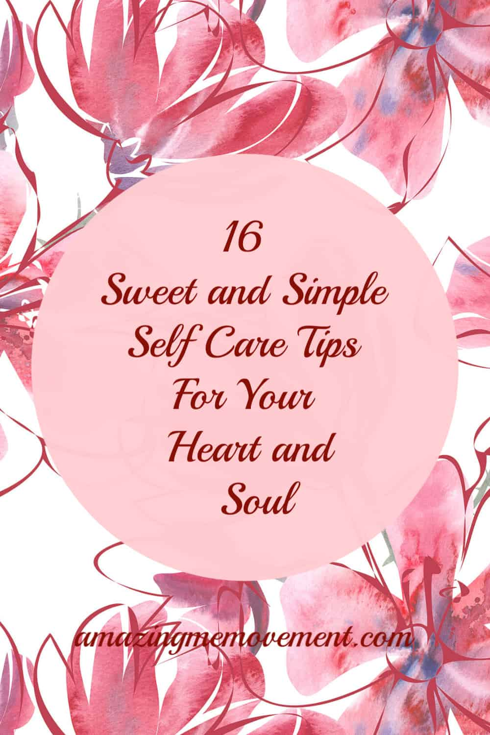 16 Sweet and simple self care tips for your heart and soul