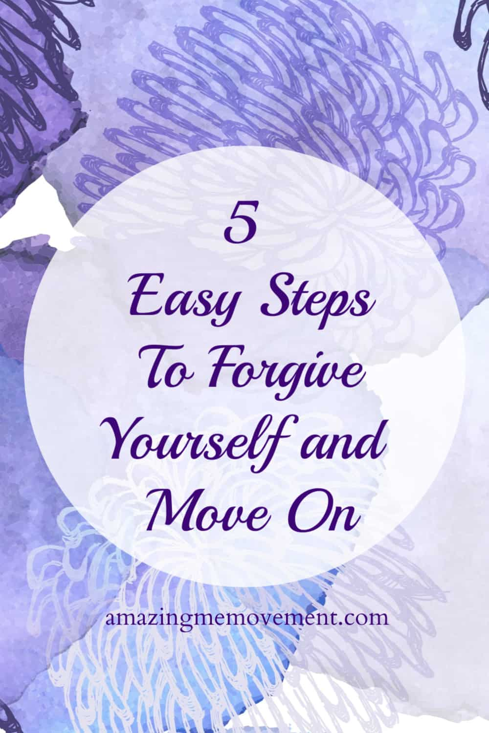 5 easy steps to forgive yourself and let go of the past