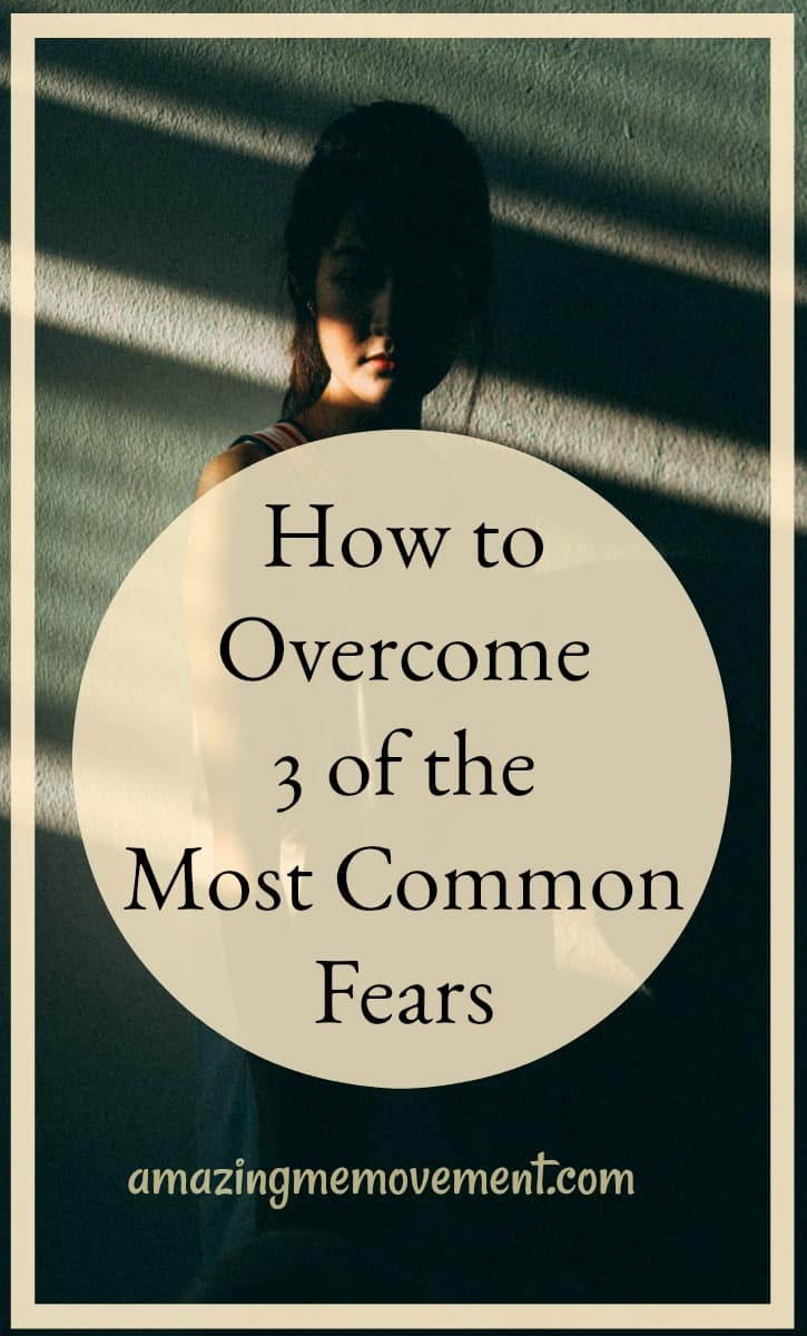 how to overcome fear-3 common fears