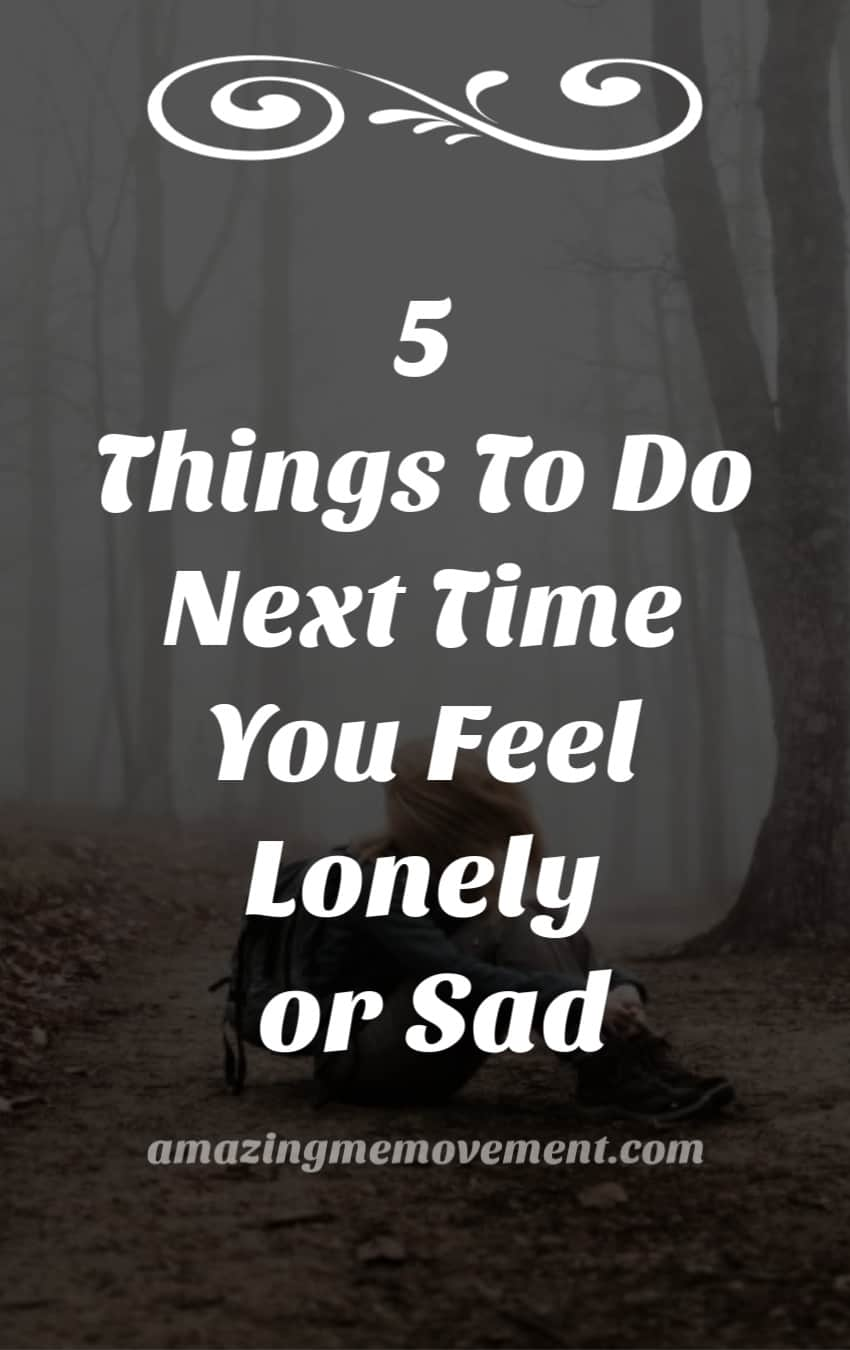 5 things to do next time you feel lonely or sad