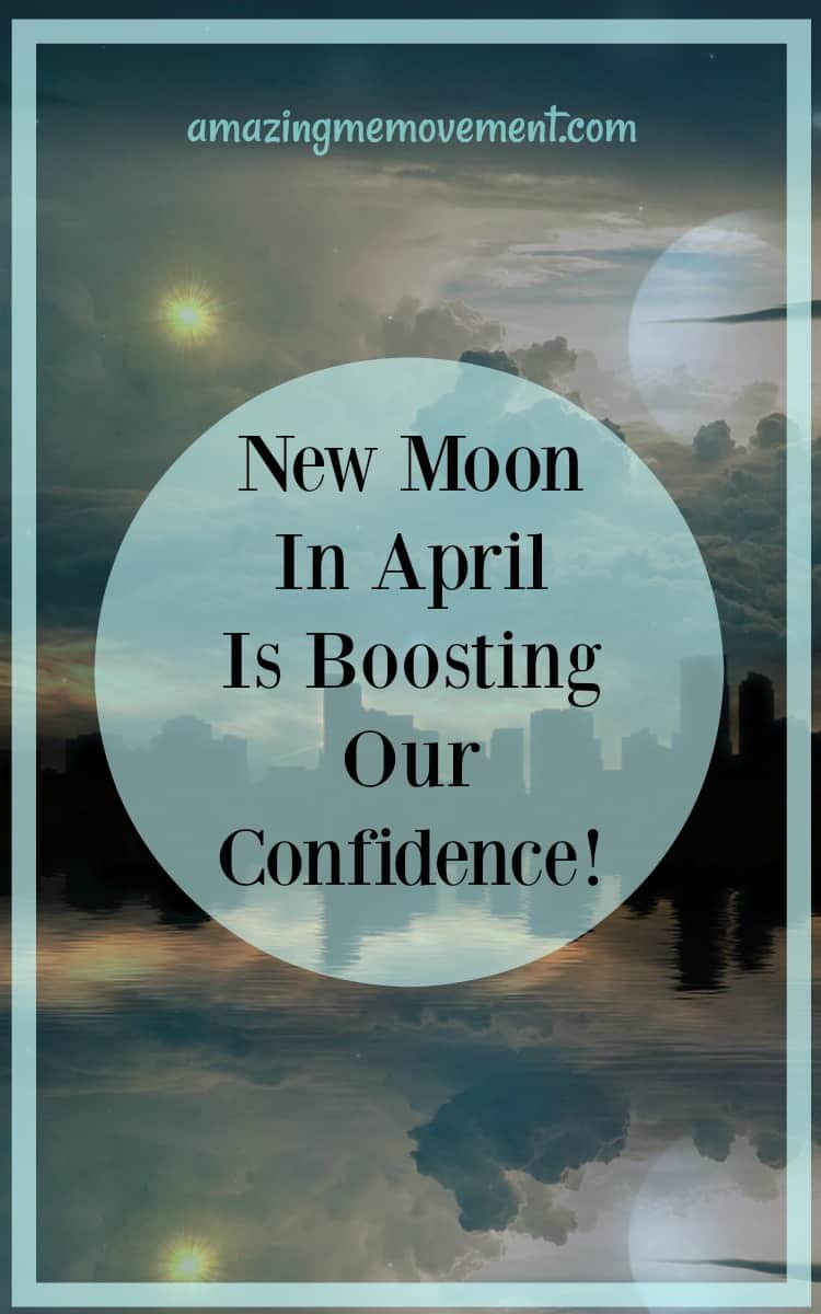 New moon in April is a confidence booster