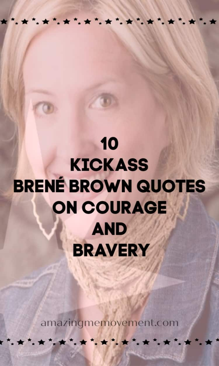 10 Brene Brown quotes on courage and bravery and vulnerability
