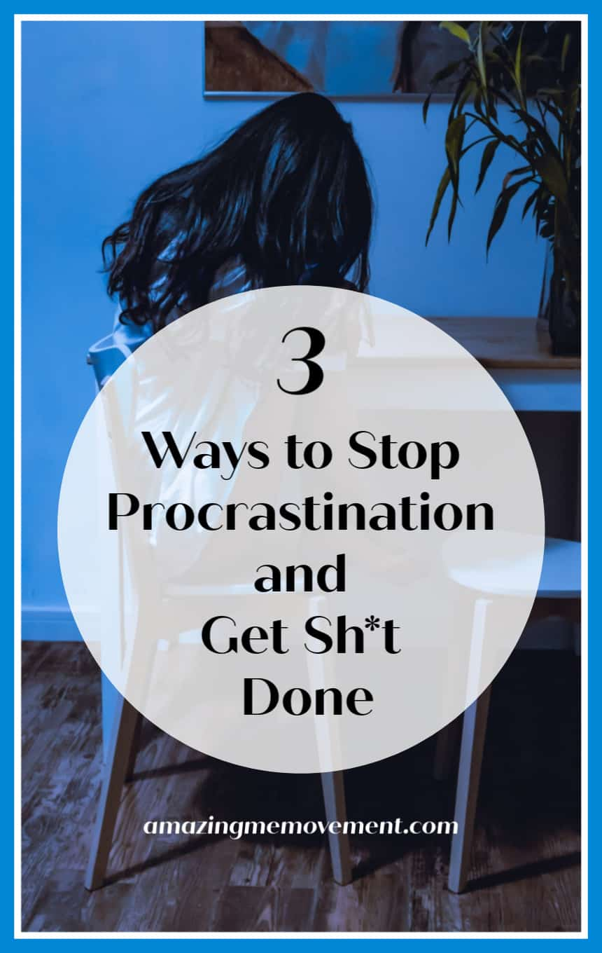 3 simple ways to stop procrastinating and get shit done