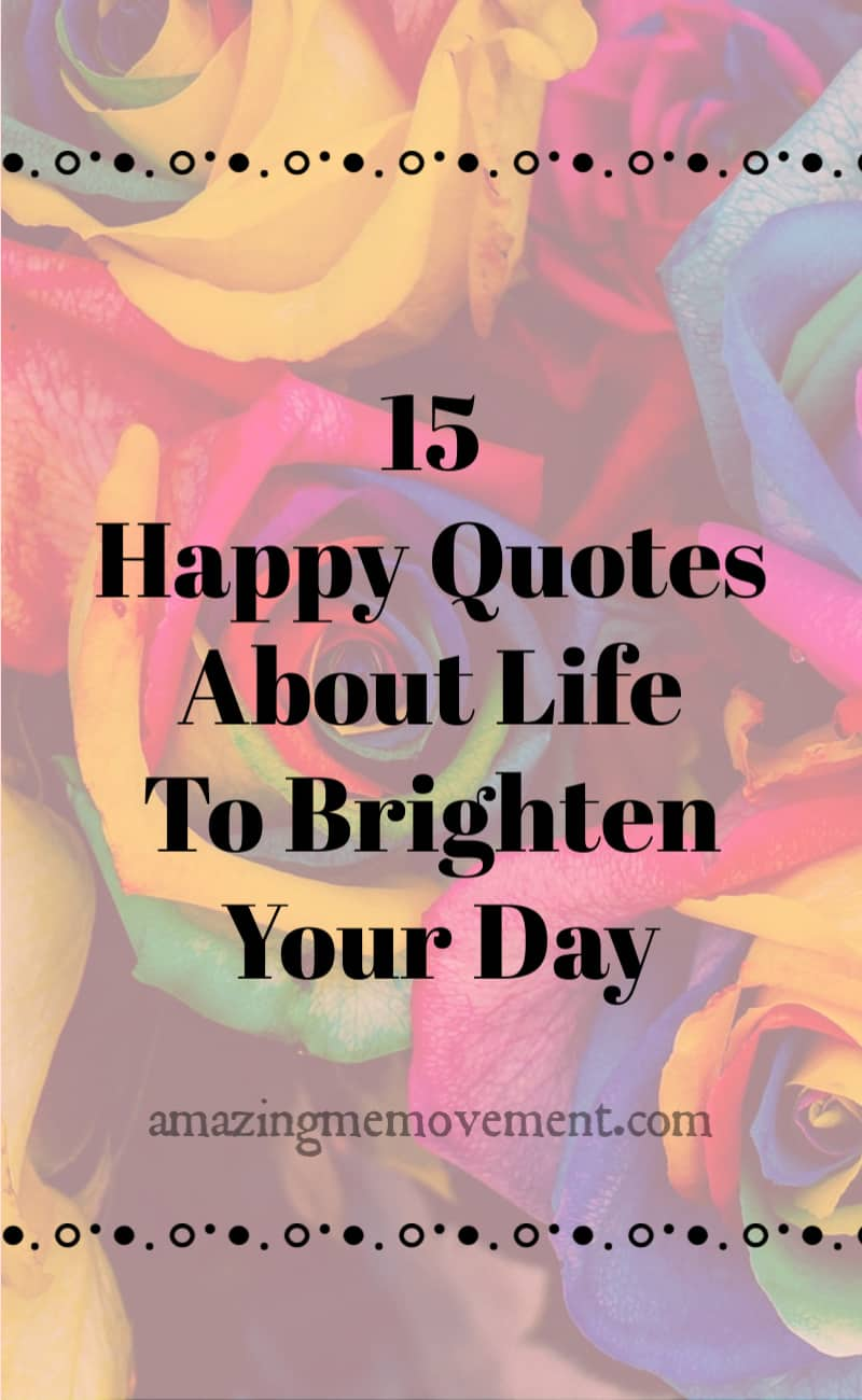 15 Happy Life Quotes That Will Cheer You Up and Brighten ...