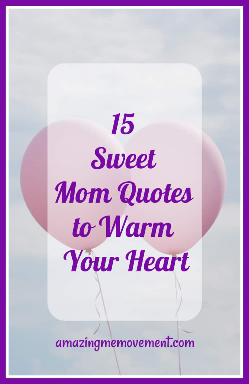 15 sweet mom quotes to warm your heart