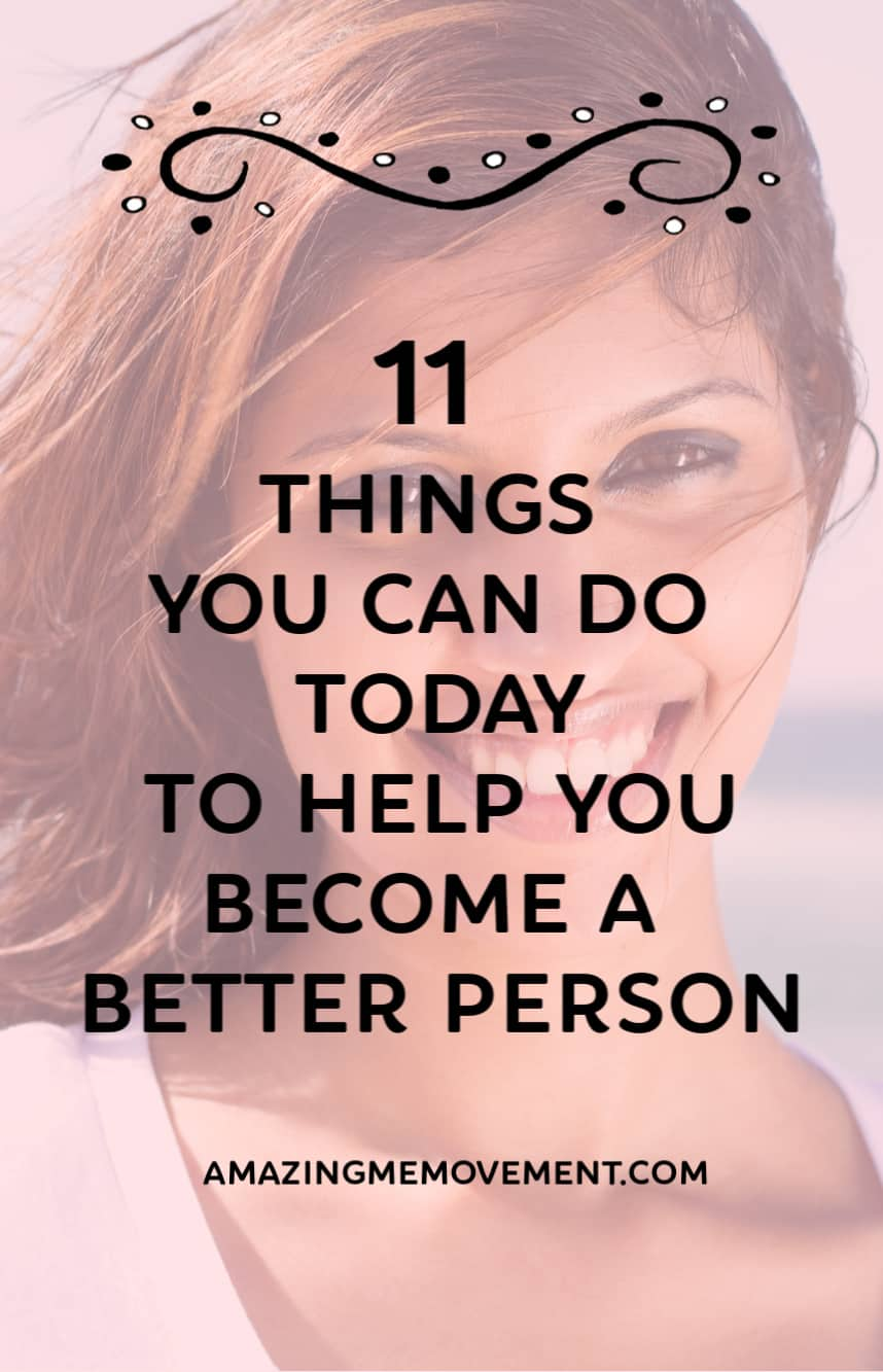 11 things to do now to become a better person