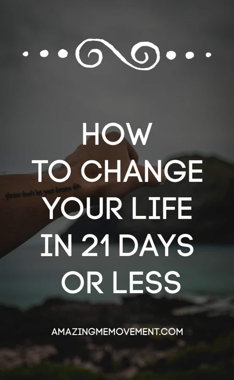How to change your life in 21 days or less