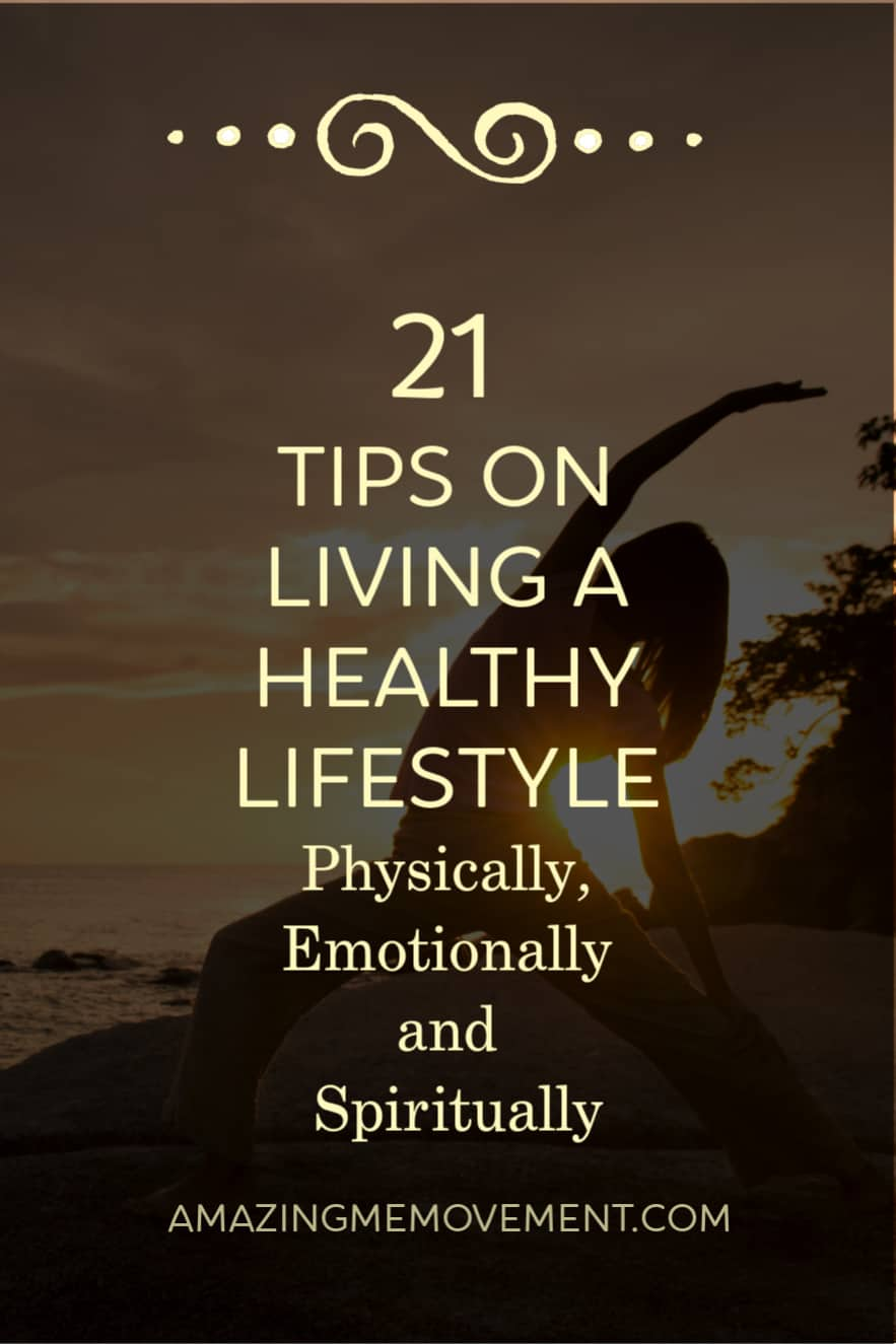 21 tips on living a healthy lifestyle, physically emotionally and spiritually