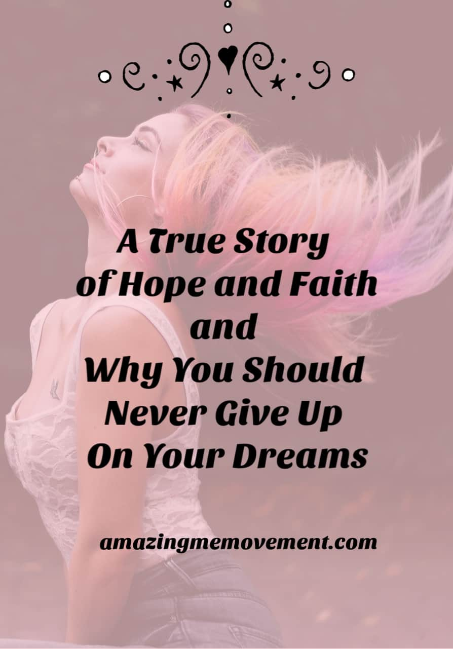 A story of hope and why you should never give up on your dreams