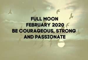 Full moon February 2020-Be courageous and strong
