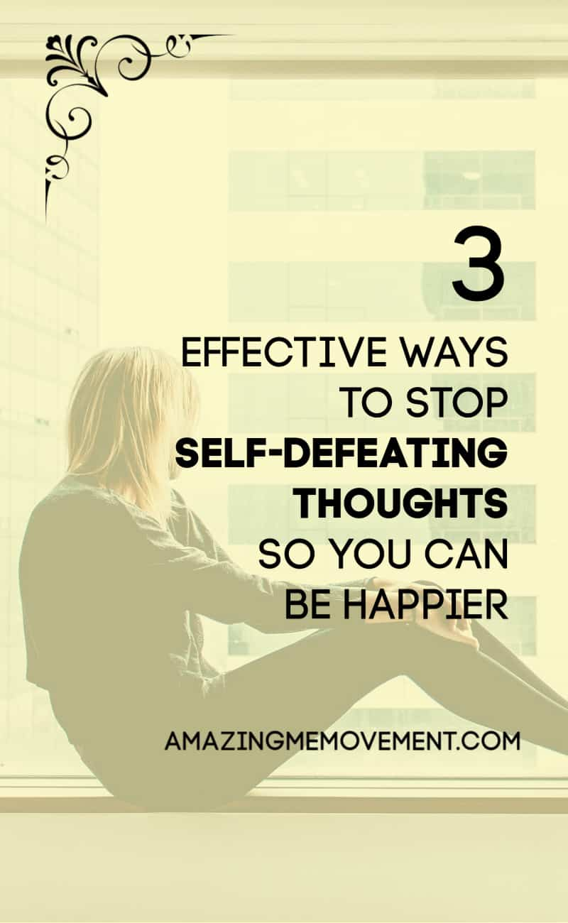 3 ways to stop self-defeating thoughts